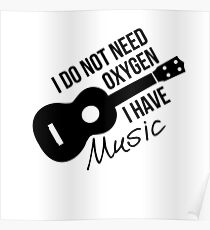 I don't need oxygen, I have music Poster