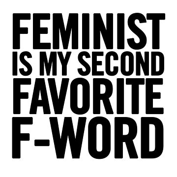 Feminist Is My Second Favorite F-Word by sergiovarela