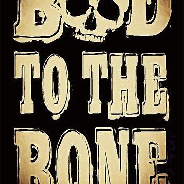 BAD TO THE BONE by BobbyG305