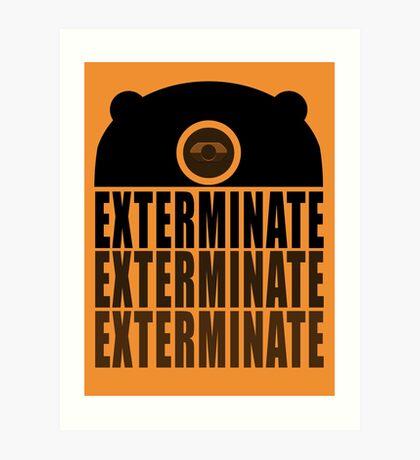 EXTERMINATE EXTERMINATE EXTERMINATE Art Print