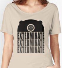 EXTERMINATE EXTERMINATE EXTERMINATE Women's Relaxed Fit T-Shirt