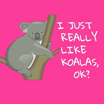 I Just Really Like Koalas OK? Funny Koala Bear Shirt by UrbanHype
