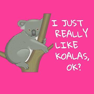 I Just Really Like Koalas OK? Funny Koala Bear Shirt by UrbanHype