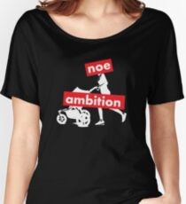 Noe Ambition - dark background Women's Relaxed Fit T-Shirt