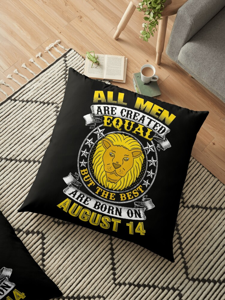 'The Best Men Are Born On August 14 Leo Zodiac' Floor Pillow by ferriliu