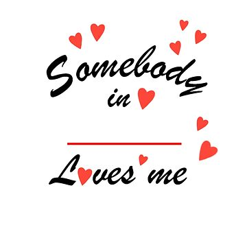 Write your own - Somebody in --- loves me by BlueHoney