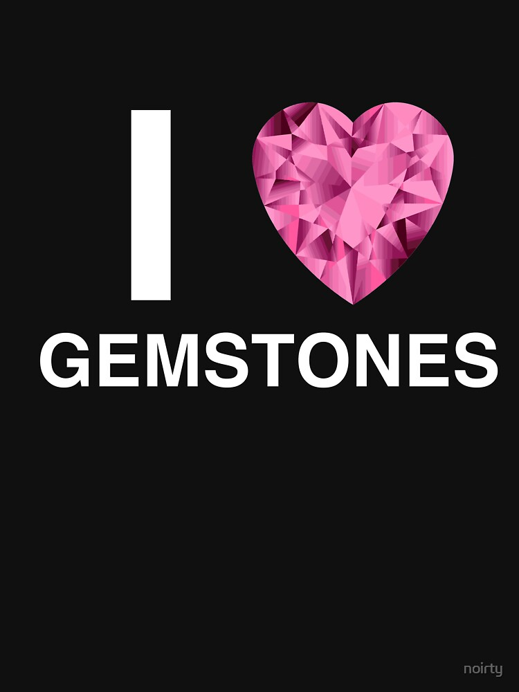 I Love Gemstones Stone Gem Crystal Minerals Tshirt Lapidary by noirty