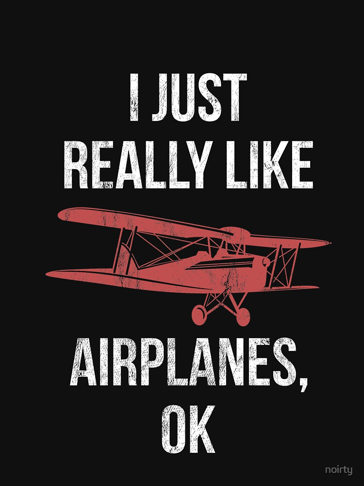 I Just Really Like Airplanes OK? Funny Airplane Tshirt Gift by noirty