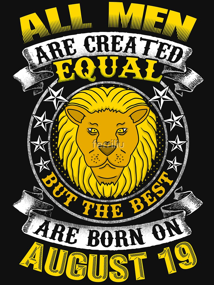 The Best Men Are Born On August 19 Leo Zodiac by ferriliu