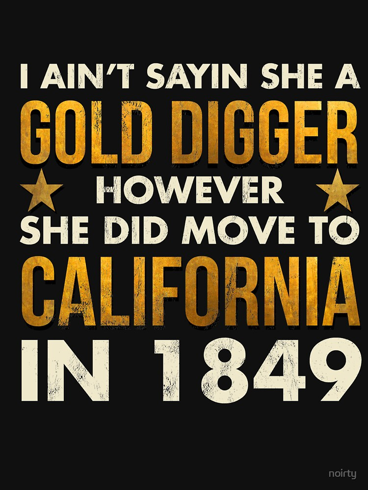 Gold Rush - Funny American History Tshirt California 1849 by noirty
