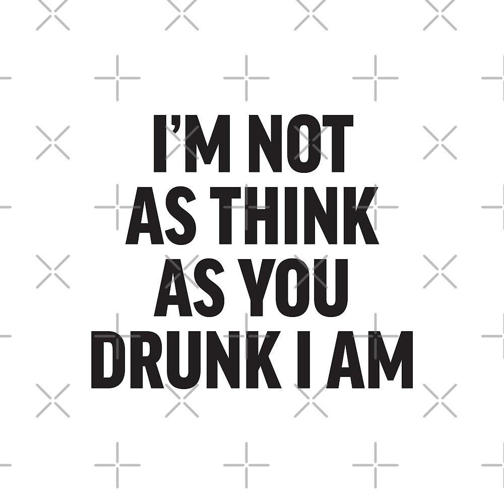 I'm not as think as you drunk I am - Drunk people funny saying - white by iresist