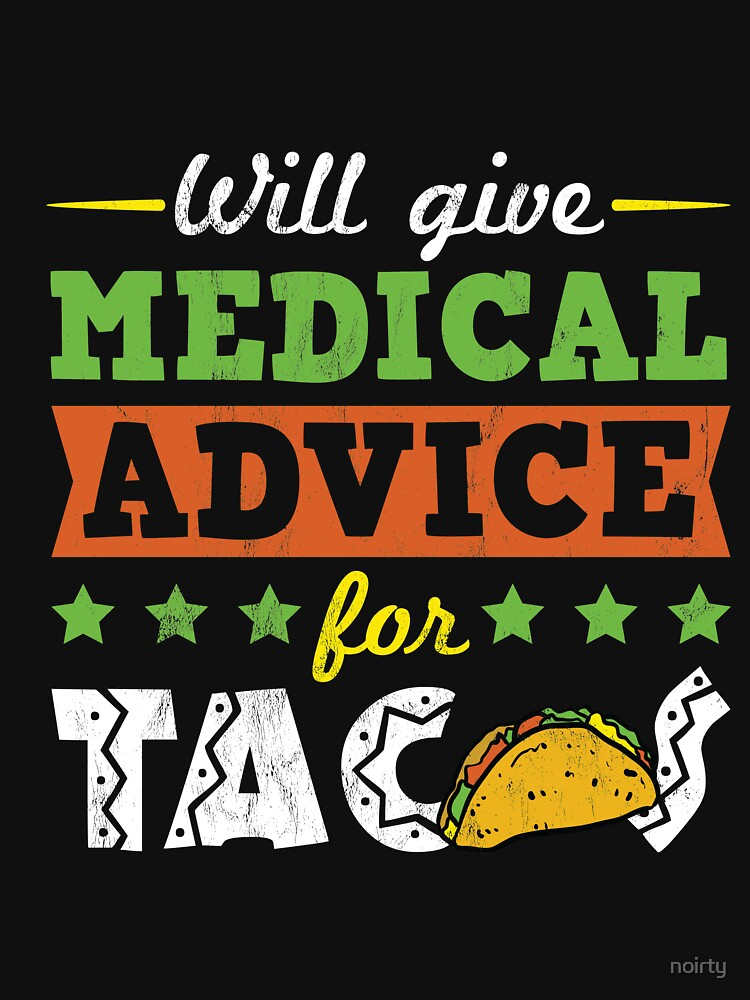 Funny Medical Doctor Gift Tshirt Future MD Advice Tacos by noirty