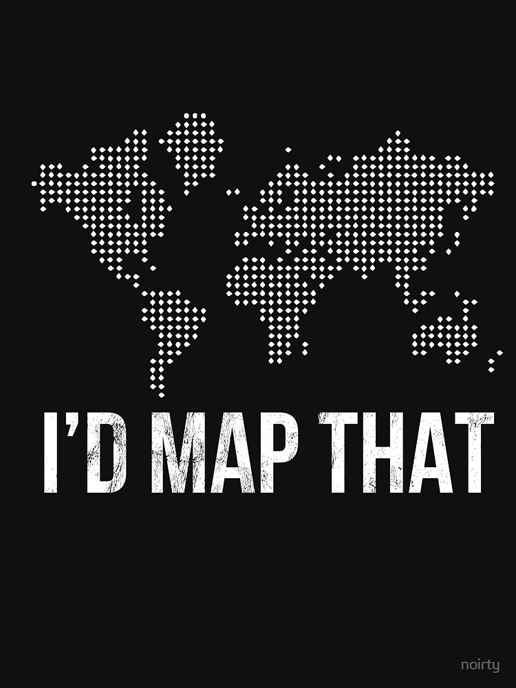 Funny Geography Tshirt I'd Map That Satellite Imaging by noirty