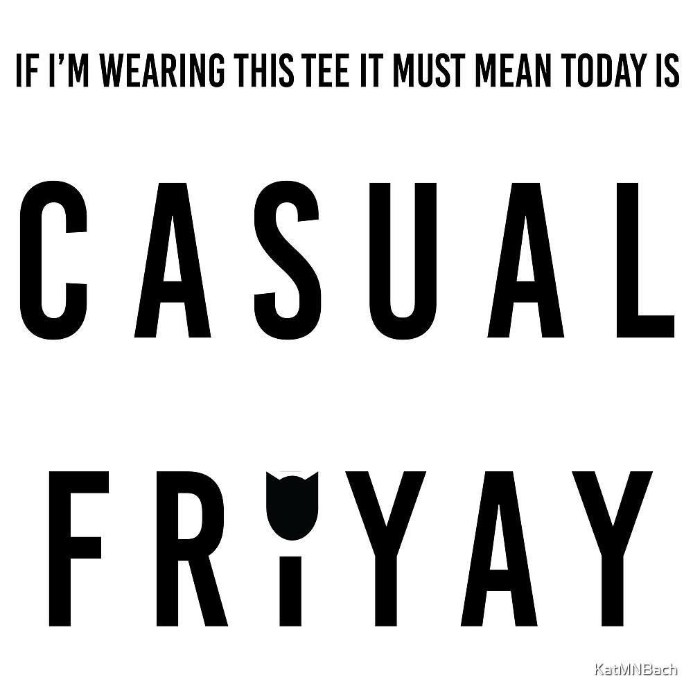 Casual Friyay!  by KatMNBach