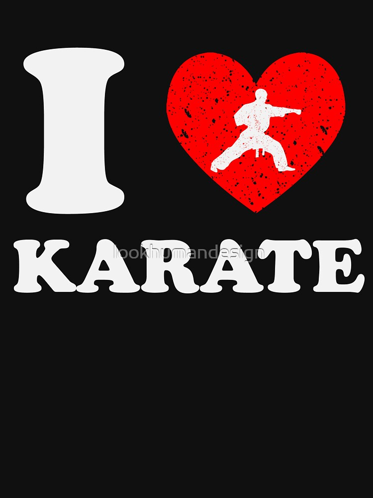 I Love Karate  - Karate Training Karate Lover Kung Fu Martial Arts by lookhumandesign