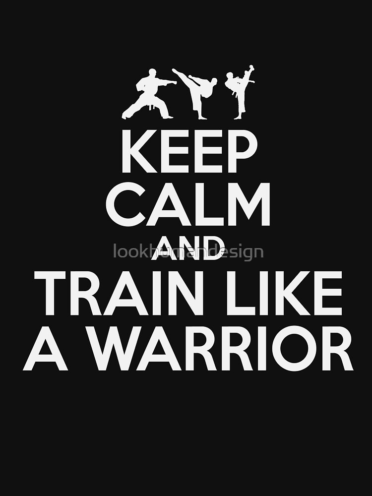 Keep Calm And Train Like A Warrior - Karate Kick Karate Training Karate Lover Kung Fu Martial Arts by lookhumandesign