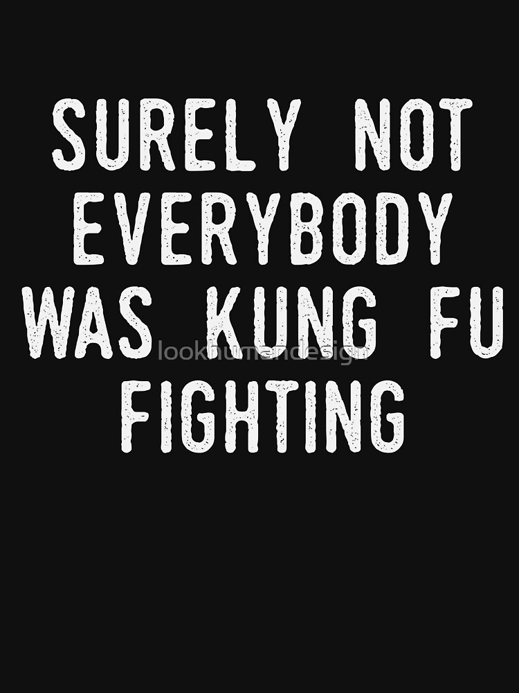 Surely Not Everybody Was Kung Fu Fighting - Karate Kick Karate Training Karate Lover Kung Fu Martial Arts by lookhumandesign