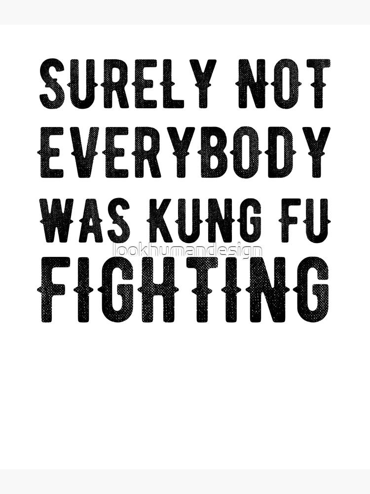 Surely Not Everybody Was Kung Fu Fighting - Karate Kick Karate Training  Karate Lover Kung Fu Martial Arts   Poster