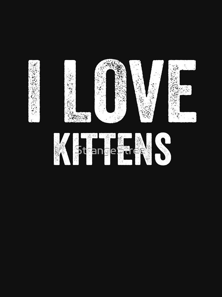 I Love Kittens by StrangeStreet