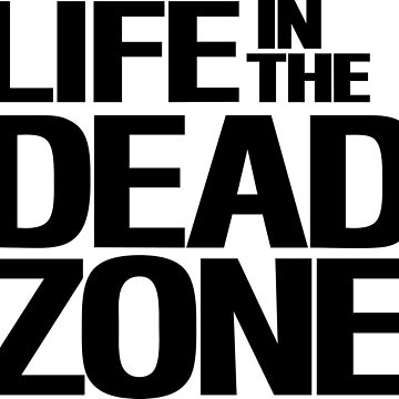 LIfe in The Dead Zone by stanleygeorge
