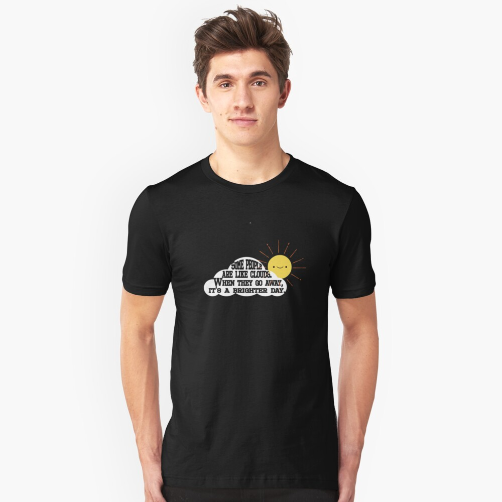 Some people are like clouds Unisex T-Shirt Front