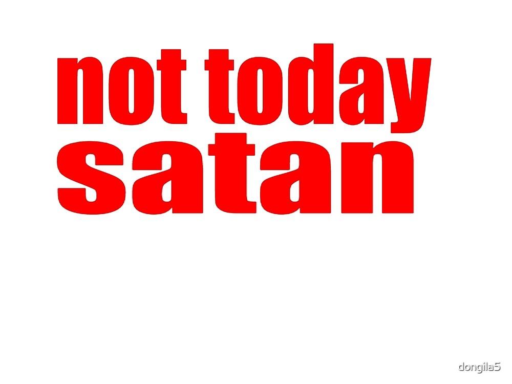 not today satan by dongila5