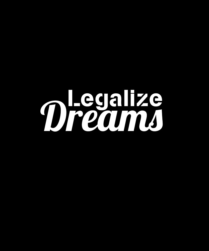 Legalize Dreams by ShineEyePirate