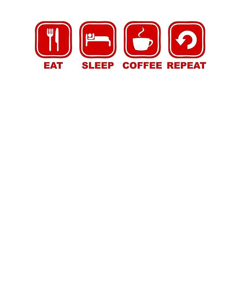 Eat sleep Coffee Repeat by NelloW100