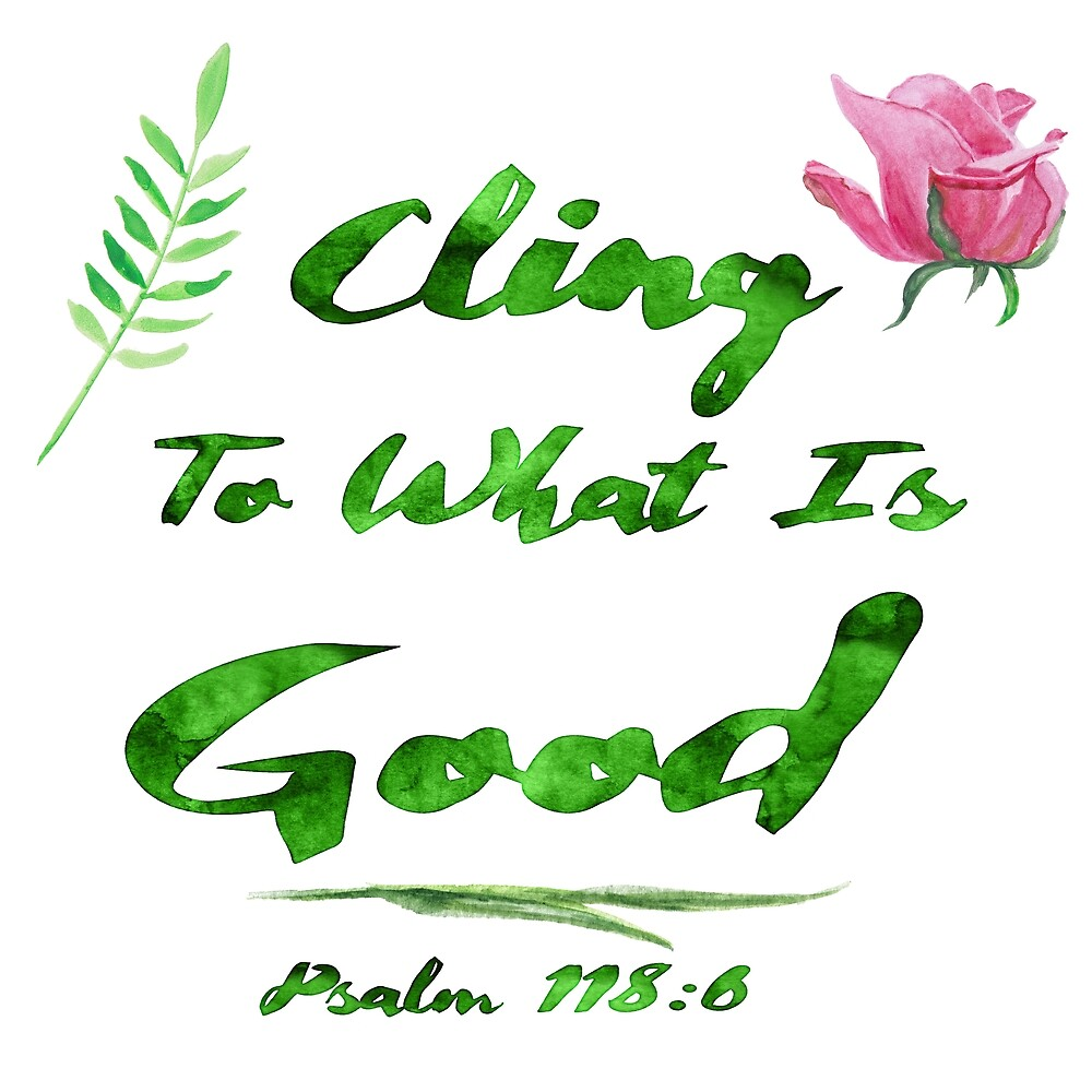 Cling To What Is Good - Psalm 118:6 by unwaveringfaith