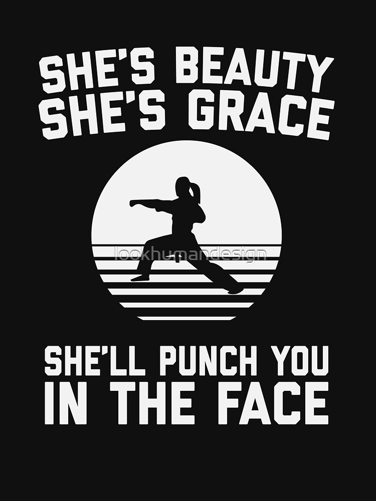 She's Beauty She's Grace She'll Punch You In The Face - Funny Feminist Karate Girl Kung Fu & Martial Arts by lookhumandesign