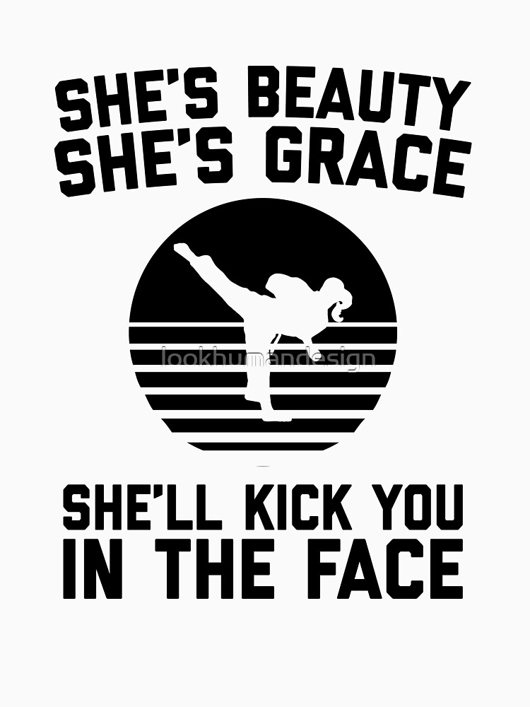 She's Beauty She's Grace She'll Kick You In The Face - Funny Feminist Karate Girl Kung Fu & Martial Arts by lookhumandesign