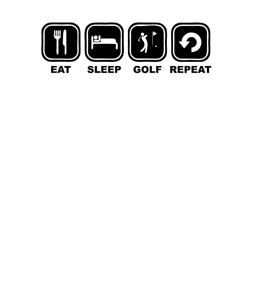 Eat sleep Golf Repeat by NelloW100