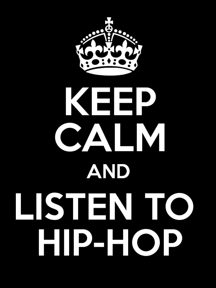 Keep Calm and Listen to Hip-Hop by Martstore