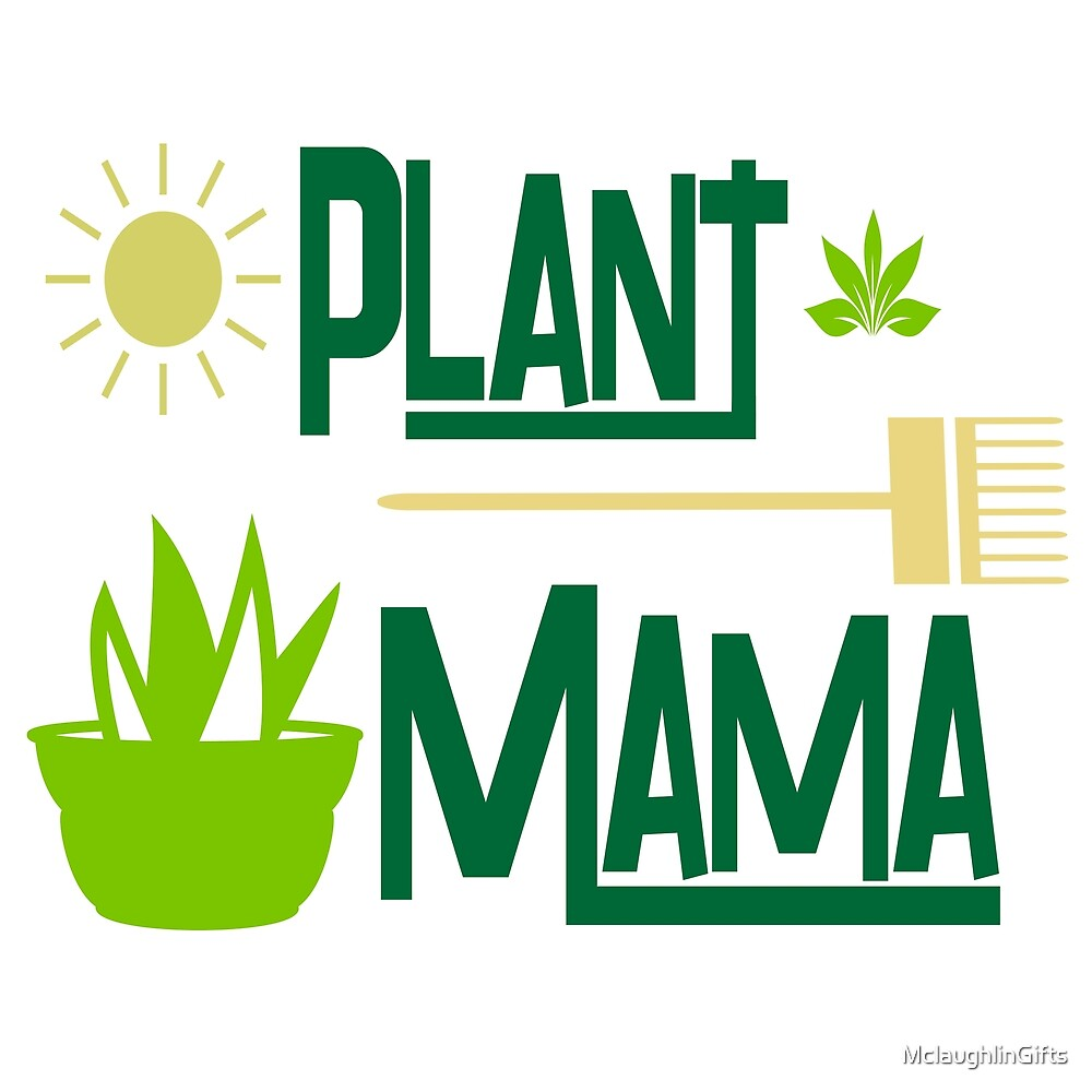 Plant Mama Design For Gardeners by MclaughlinGifts