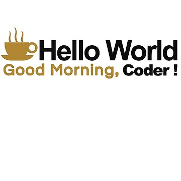 Programmer : Hello World. Good Morning, Coder ! by dmcloth