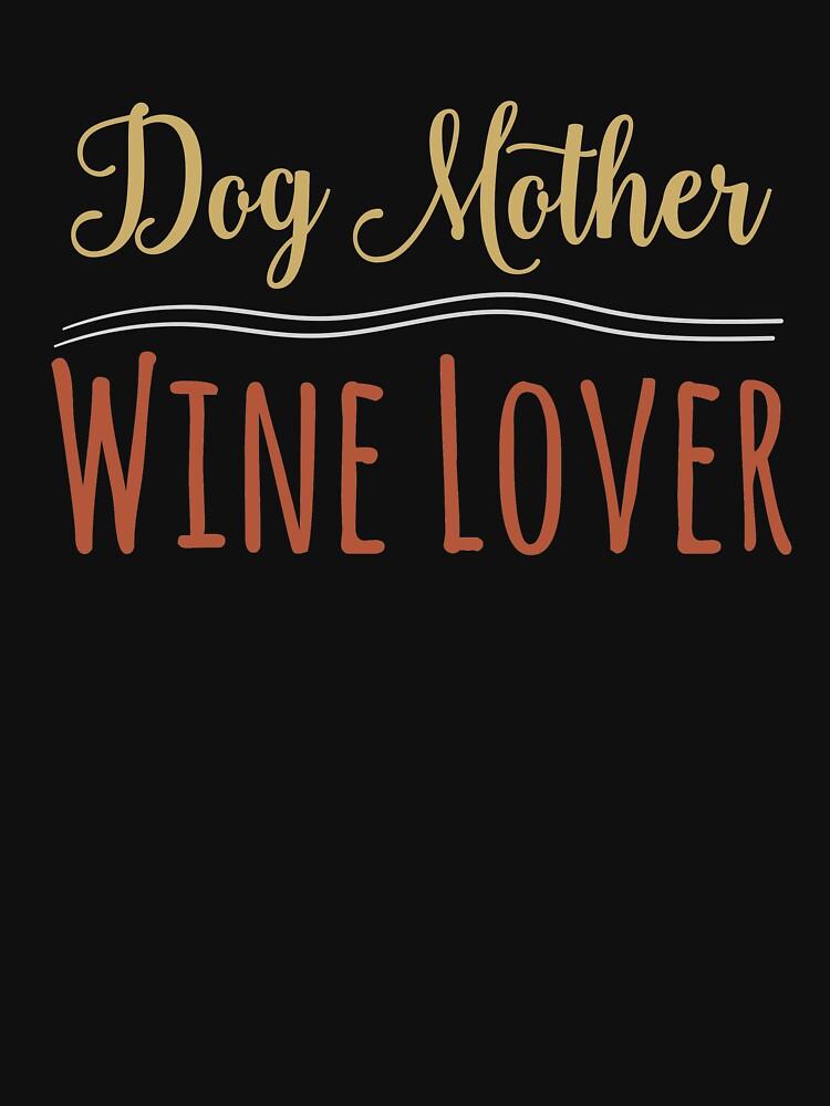 Dog Mother Wine Lover  by kieranight