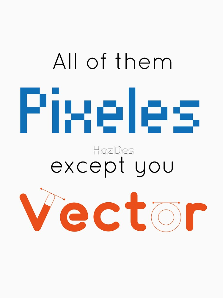 All of them Pixles except you Vector T-Shirts by HozDes