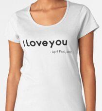 April Fools ' I LOVE YOU ' T-Shirts  Women's Premium T-Shirt