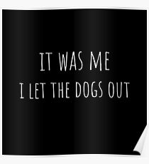 It Was Me, I Let The Dogs Out Poster