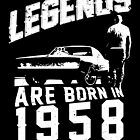 Legends Are Born In 1958 by wantneedlove