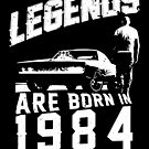 Legends Are Born In 1984 by wantneedlove