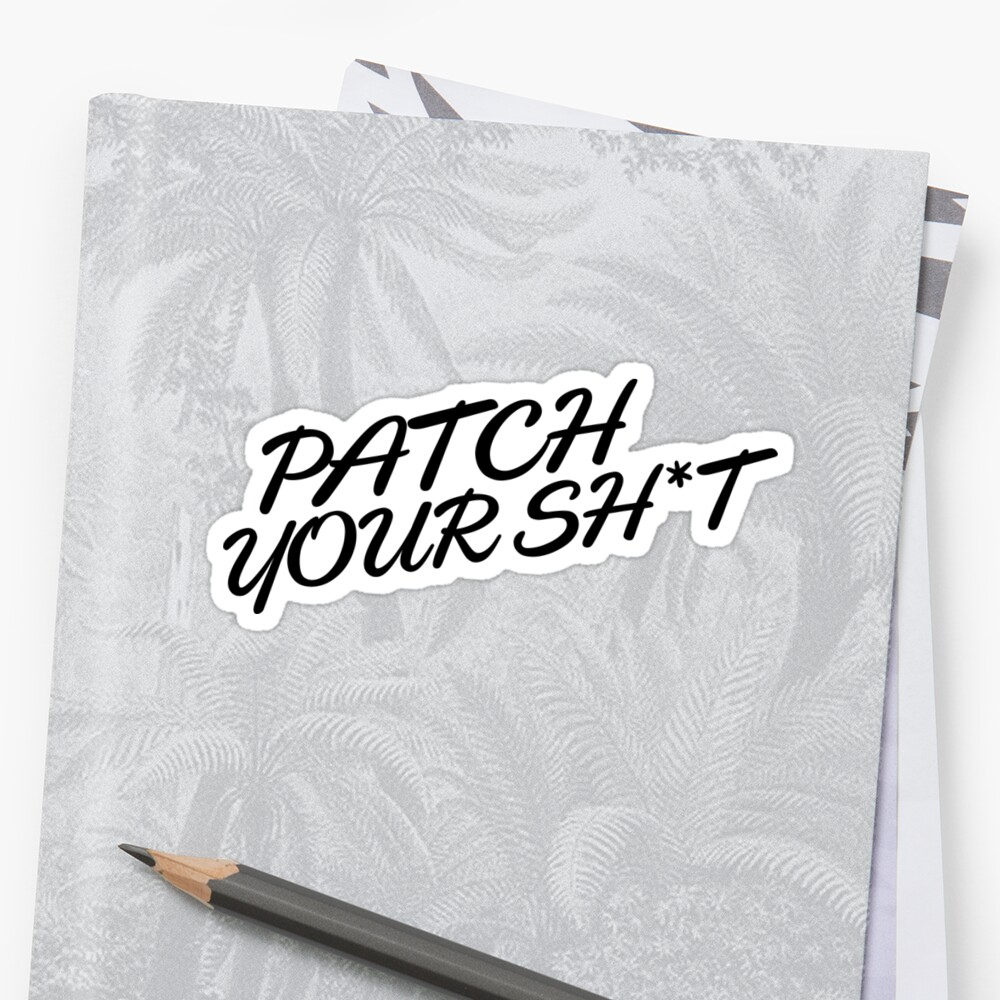 Patch Your Sh*t (Fancy) by Grant Sewell