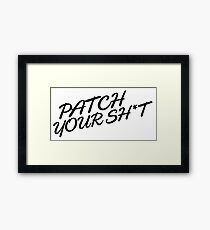 Patch Your Sh*t (Fancy) Framed Print