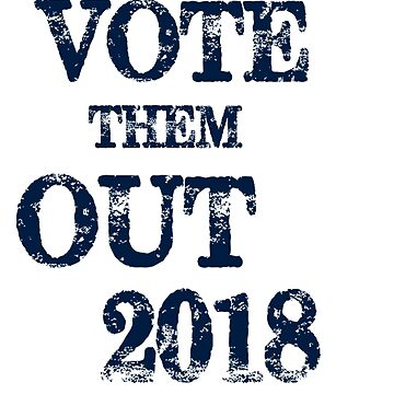 Vote Them Out 2018 Distressed Dark Blue Vintage Style by Greenguy79