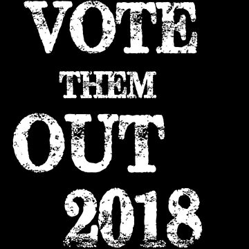 Vote Them Out 2018 Distressed Black & White Vintage Style Look  by Greenguy79