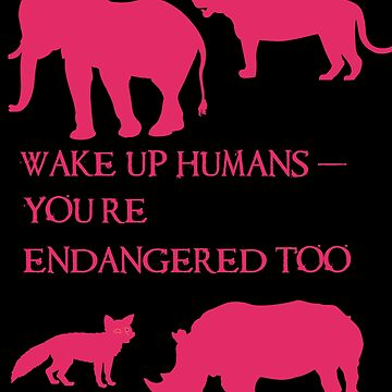 Wake Up Humans - You're Endangered Too by BBOnline