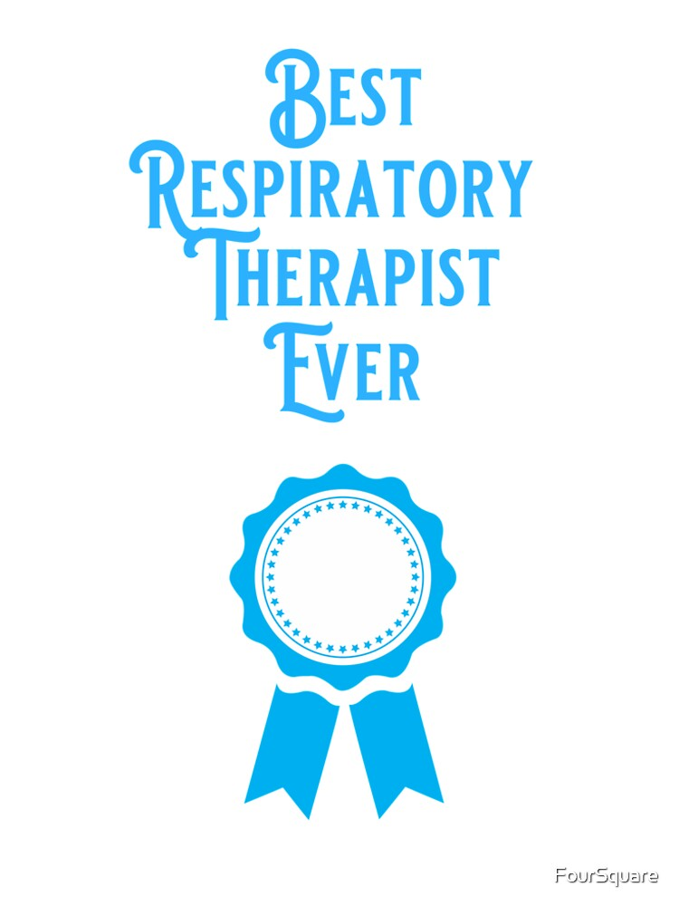 Best. Respiratory Therapist. Ever.