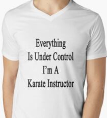Everything Is Under Control I'm A Karate Instructor  Mens V-Neck T-Shirt