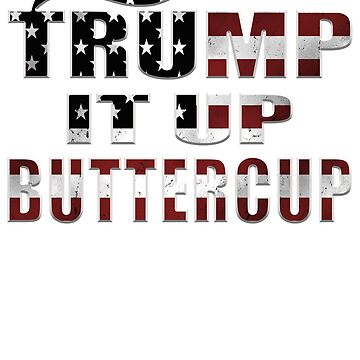Trump It Up Butter Cup  by thatsacooltee