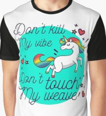 Don't Kill My Vibe , Don't Touch My Weave  Graphic T-Shirt